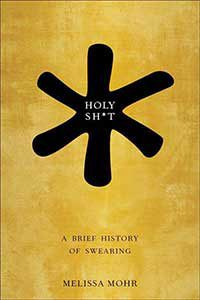"""""""Holy Sh*t: A Brief History of Swearing"""" is a serious study of the history and meaning of the use of obscenity since ancient times."""